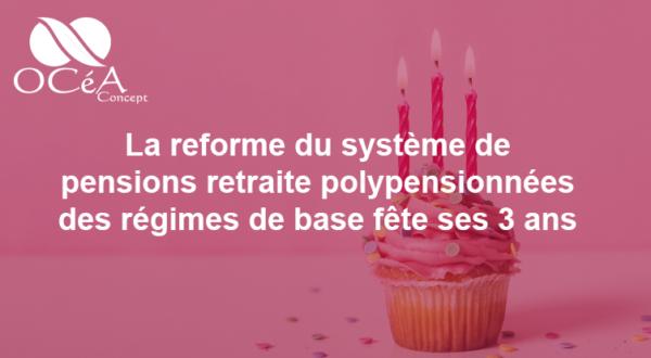 La réforme du système des pensions retraite poly-pensionnés des régimes de base a fêté ses 3 ans.