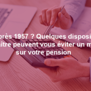 Nés après 1957 ? Quelques dispositifs à connaître peuvent vous éviter un malus sur votre pension.